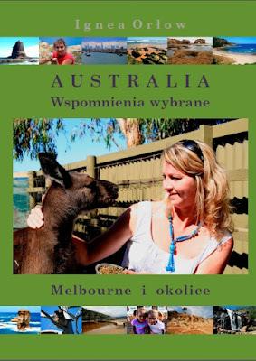 """""""Australia. Wspomnienia wybrane. Melbourne i okolice"""" - Ignea Orłow"""