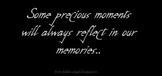Some precious moments will always reflect in our memories..