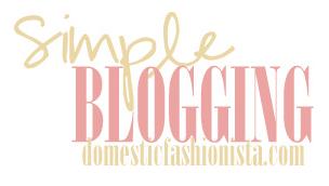 http://www.domesticfashionista.com/search/label/Simple%20Blogging