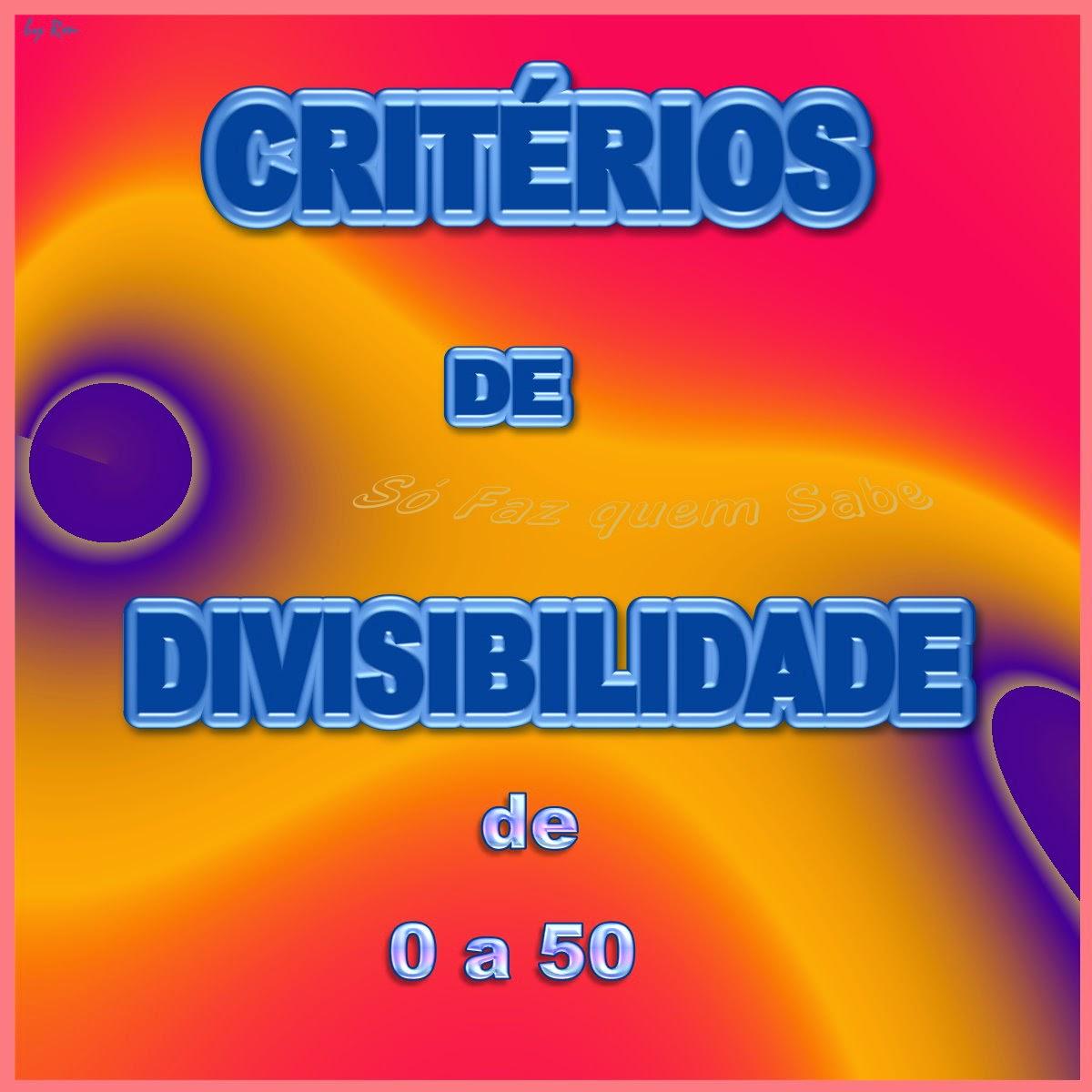Critérios ou Regras de Divisibilidade - divisíveis por números de 0 a 50