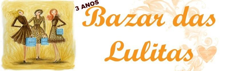 *Bazar das Lulitas*