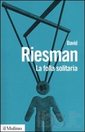 david riesman the lonely crowd thesis Other-directedness a term coined by david riesman (the lonely crowd, 1950), referring to a personality type which seeks approval and acceptance from others—as opposed to inner-directedness, acting independently, and.