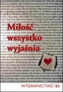 http://www.mwydawnictwo.pl/p/931/mi%C5%82o%C5%9B%C4%87-wszystko-wyja%C5%9Bnia