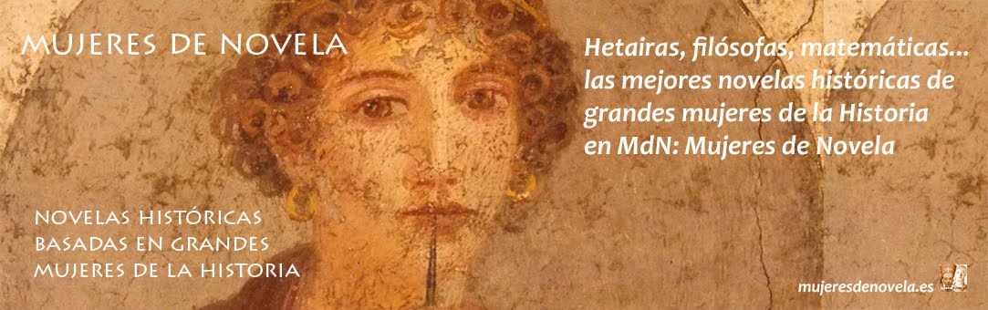 MdN: Mujeres de Novela (novelas históricas de mujeres de la Historia)