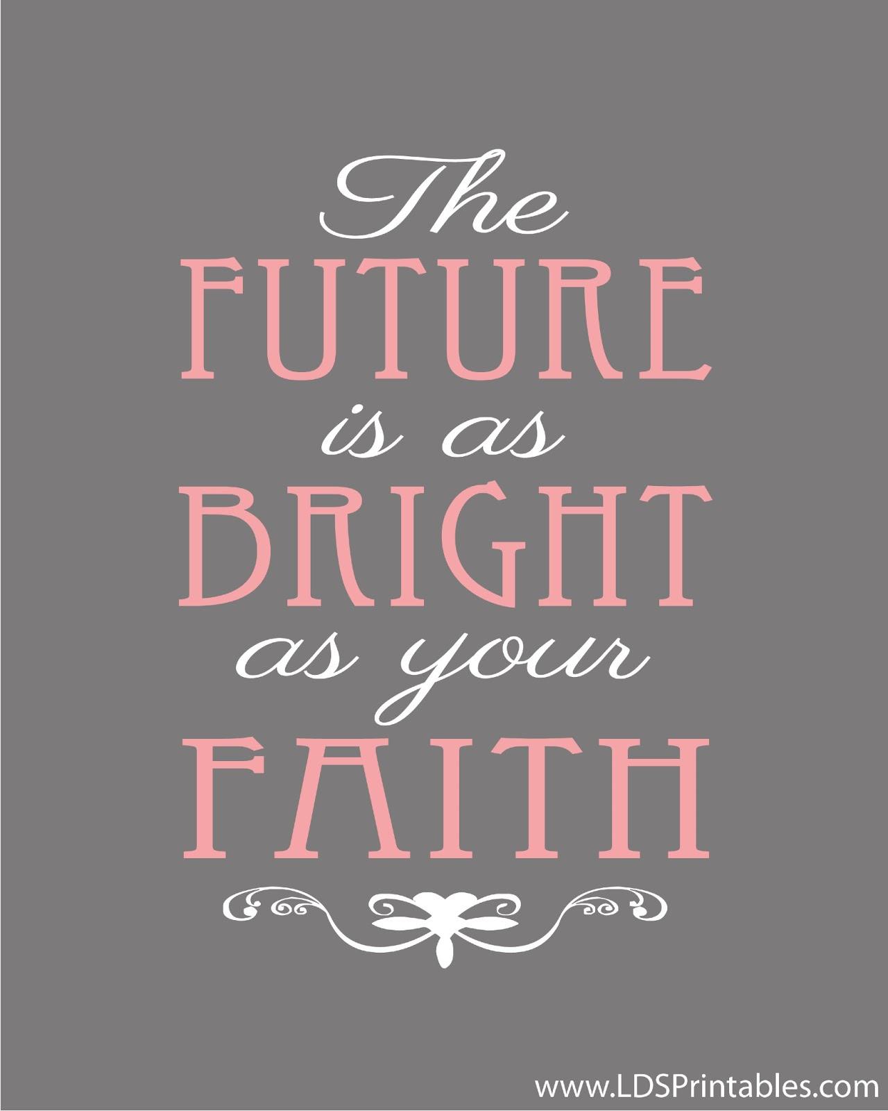 Faith For Future >> Lds Printables The Future Is As Bright As Your Faith