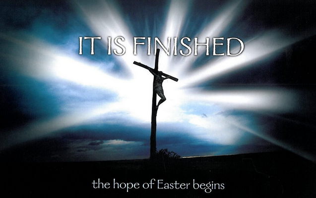 Its Finished Easter Begins