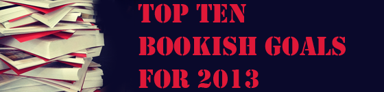 Top Ten Bookish Goals For 2013