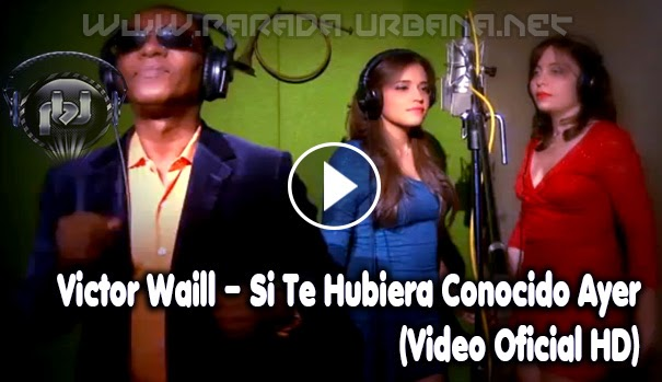VIDEO - Victor Waill – Si Te Hubiera Conocido Ayer (Video Oficial HD)
