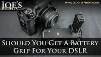 Should You Get A Battery Grip For Your DSLR? | Joe's Videos & Blogs