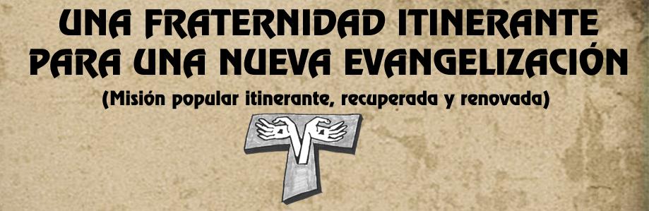 UNA FRATERNIDAD ITINERANTE  PARA UNA NUEVA EVANGELIZACIÓN