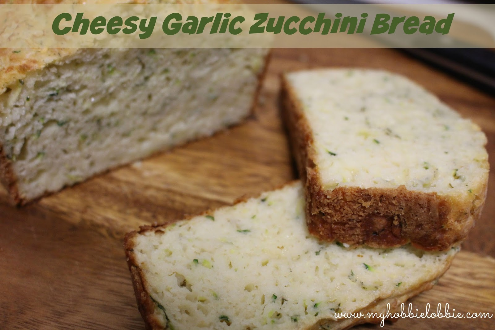 My Hobbie Lobbie: Cheesy Garlic Zucchini Bread