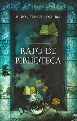 Rato de Biblioteca * Paulo Natanael Nogueira