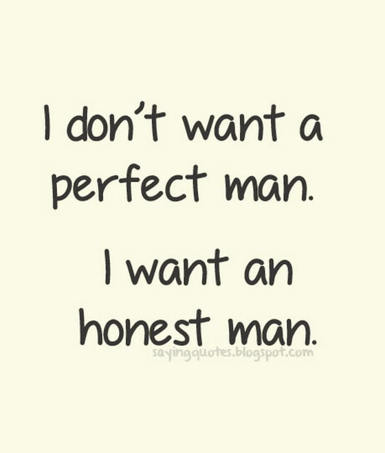 I dont want a perfect man i want an honest man | Saying ...