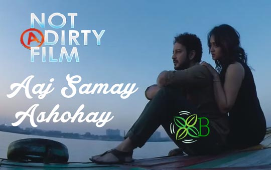 Aaj Shomoy Ashohay - Not A Dirty Film