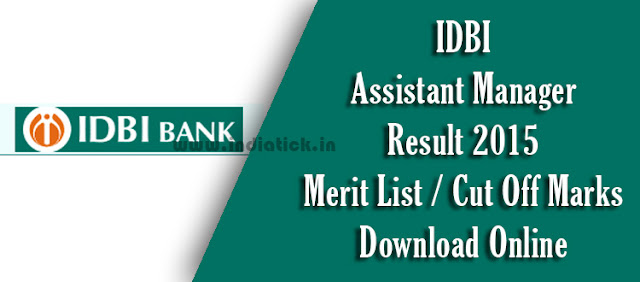 IDBI Assistant Manager Result 2015 IDBI Bank Asst Manager Results PDF Download online at www.idbi.com Merit List & Cut Off for Exam held on 2nd August 2015 PGDBF course at IMSB