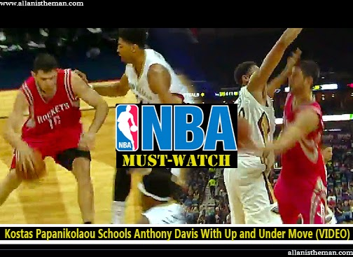 NBA: Kostas Papanikolaou Schools Anthony Davis With Up and Under Move (VIDEO)