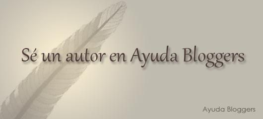 Sé un autor en Ayuda Bloggers [09/02/2012] <blink>Actualizado</blink>