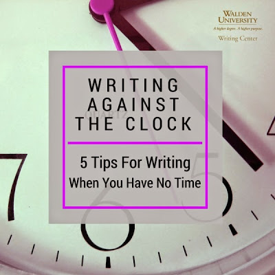 Writing Against the Clock: 5 Tips For Writing When You Have No Time | Walden University Writing Center Blog