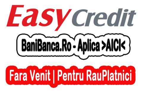 Credit fara dovada venitului chiar si pentru rau-platnici – EasyCredit [Aplica Aici]