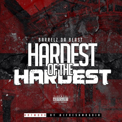 "Barrelz Da Beast  - ""Hardest Of The Hardest"" / www.hiphopondeck.com"