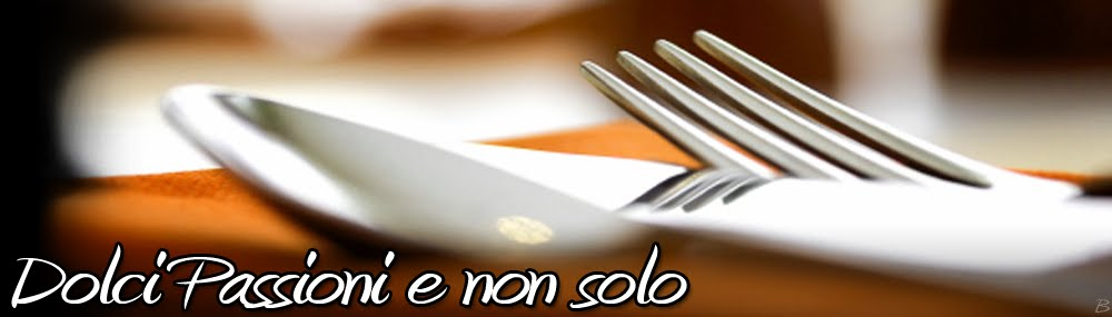 Dolci Passioni e non solo...