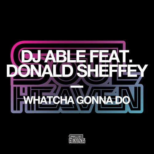 DJ Able feat. Donald Sheffey – Watcha Gonna Do