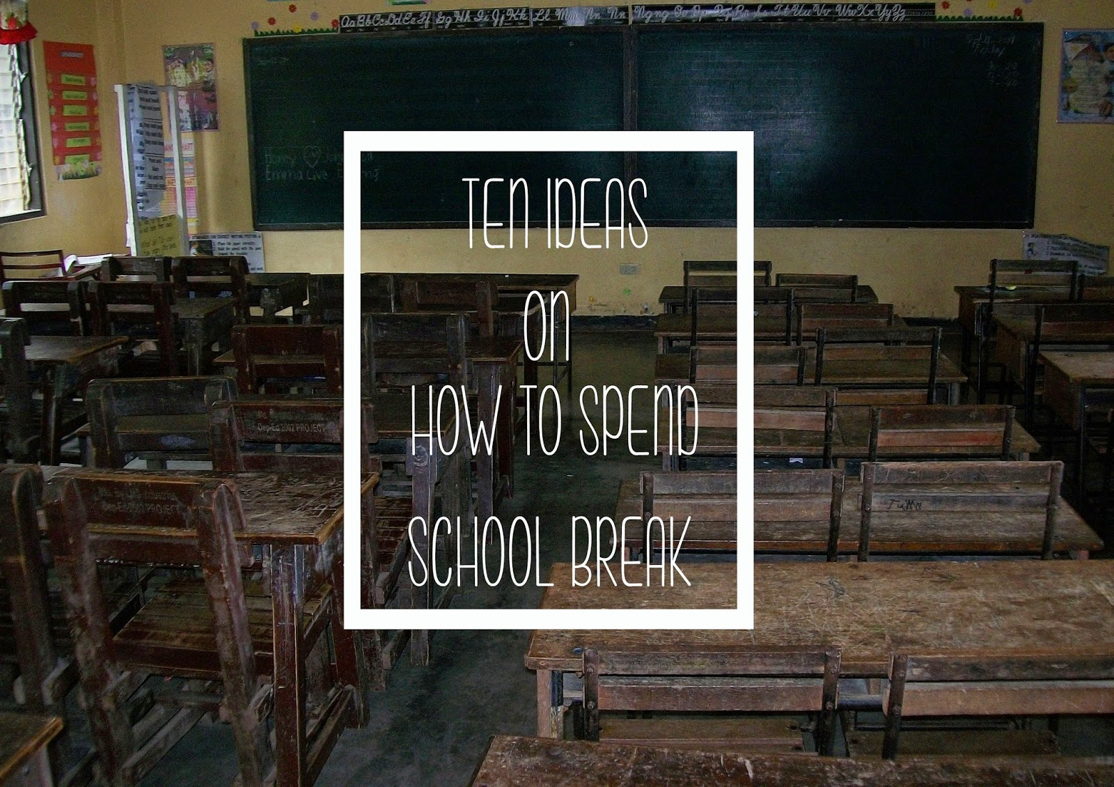 Ten Ideas on How to Spend School Break