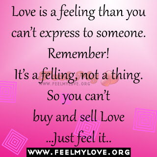 Love is a feeling than you can't express to someone