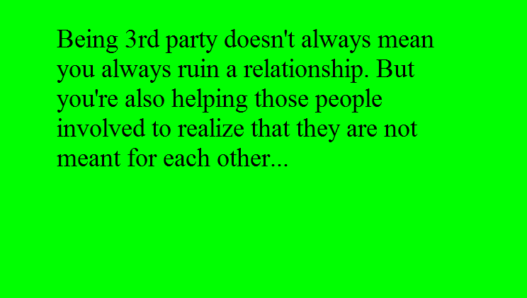 Quotes About Love 3rd Party : Being 3rd party doesnt always mean you always ruin a relationship ...