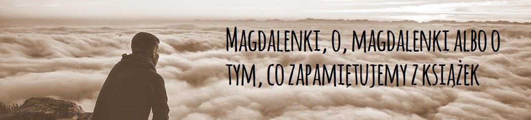 Magdalenki, o, magdalenki albo o tym, co zapamiętujemy z książek