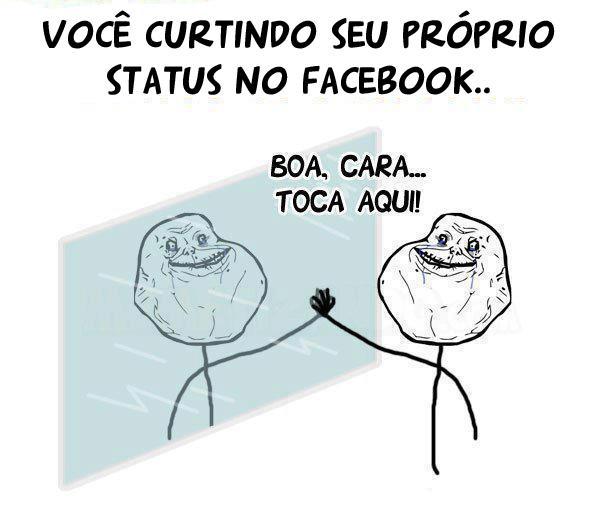Você que curte seu próprio status do Facebook! kkkk
