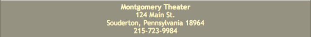 Montgomery Theater 124 Main St. Souderton, Pennsylvania 18964 215-723-9984