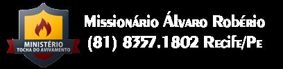 Ministério Tocha do Avivamento | Missionário Álvaro Robério