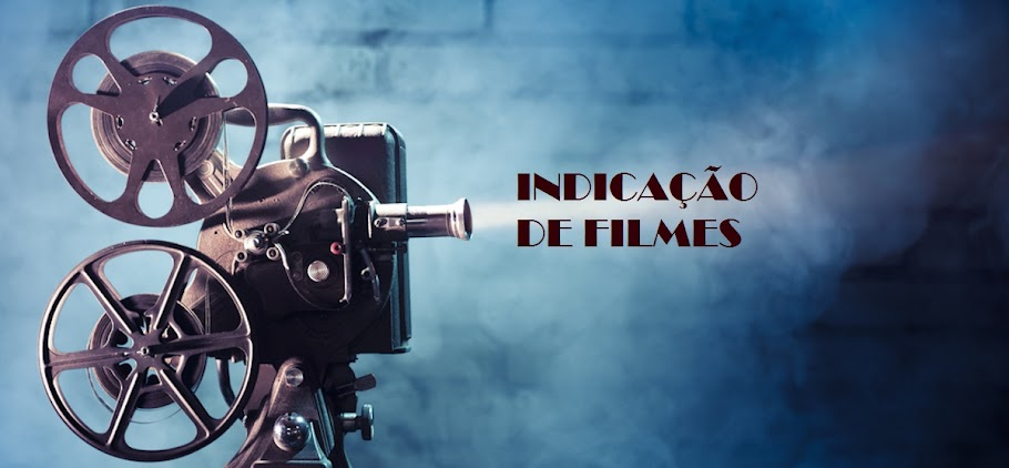 INDICAÇÃO DE FILMES