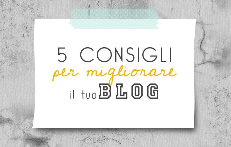 5 consigli per il tuo blog: cosa non deve mancare!