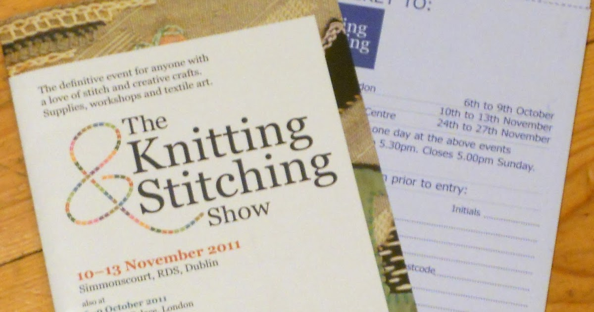 Knitting And Stitching Show Ticket Offers : FairyFace Designs: Ticket Giveaway: Knitting & Stitching Show Dublin