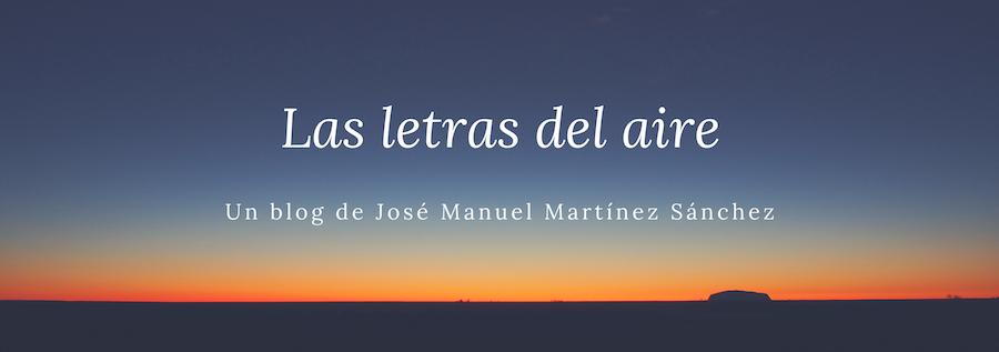 LAS LETRAS DEL AIRE - José Manuel Martínez Sánchez