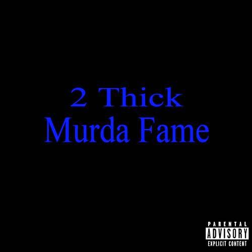 2 Thick - Murda Fame