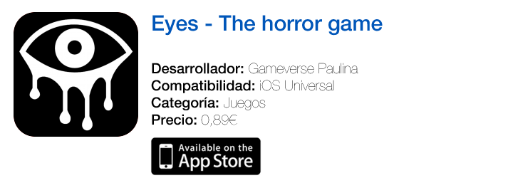 https://itunes.apple.com/es/app/eyes-the-horror-game/id616728264?mt=8