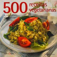 500 Receitas Vegetarianas: As mais incríveis receitas em um único livro