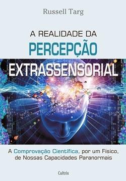 A realidade da percepção extrassenssorial * Russell Targ