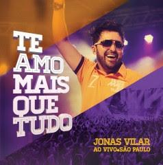 Download – CD Jonas Vilar – Te Amo Mais Que Tudo – Ao Vivo.São Paulo – 2013