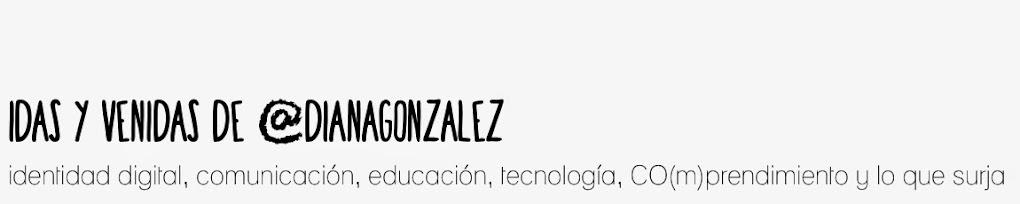 Idas y venidas de @dianagonzalez