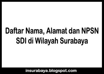 Daftar Nama, Alamat dan NPSN SD Islam di Wilayah Surabaya