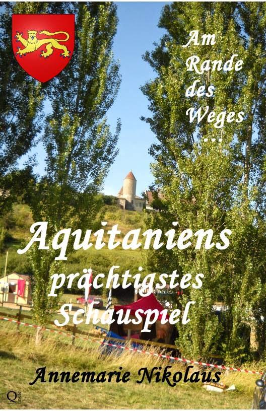 """Aquitaniens prächtigstes Schauspiel. Reihe """"Am Rande des Weges ..."""""""