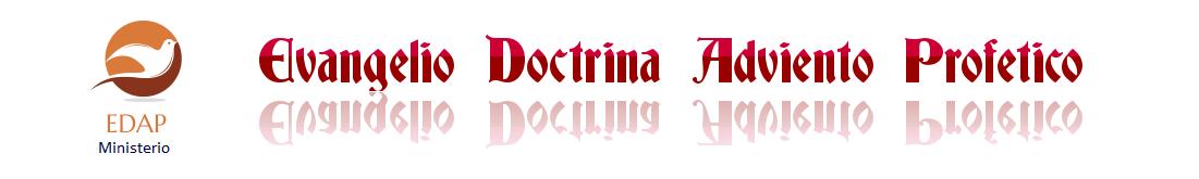 EDAP: Evangelio Doctrina Advenimiento Profético