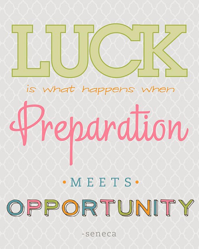 """Luck is what happens when preparation meets opportunity"" - Seneca"