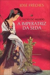 A Imperatriz da Seda - Vol. I - O Tecto do Mundo