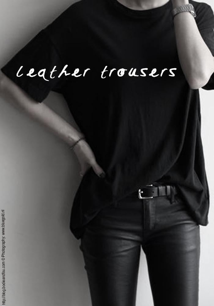 BODIE and FOU Style blog Leather trousers | Outfit perfection http://blog.bodieandfou.com/search/label/outfit%20perfection