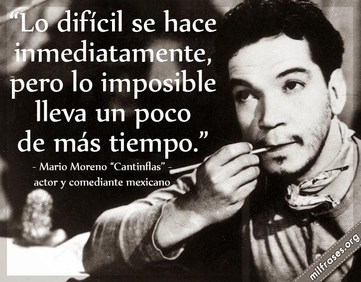 frases de Mario Moreno Cantinflas, (1911-1993) actor y comediante mexicano.